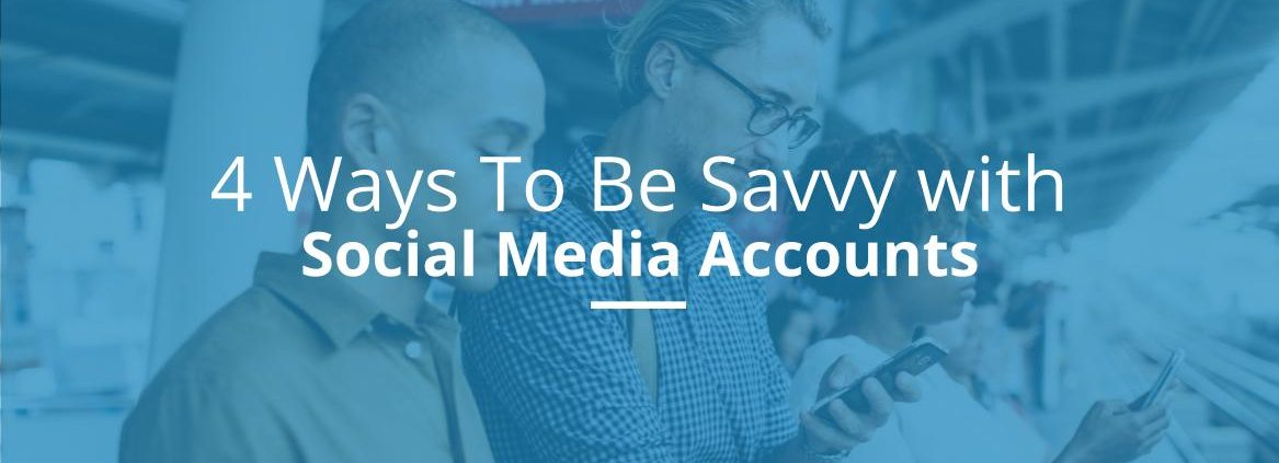 4 ways to be savvy with social media accounts