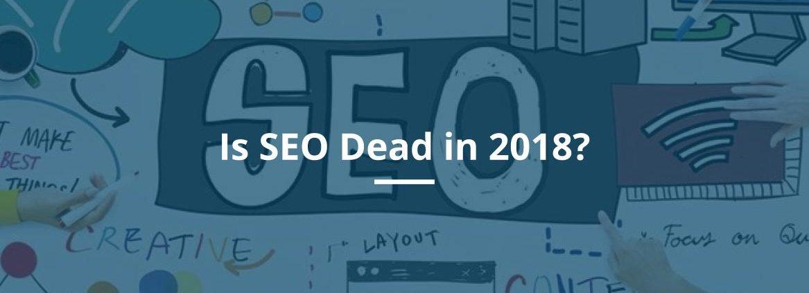 Is SEO dead in 2018?
